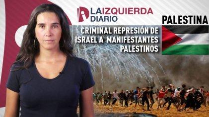 [VIDEO] Criminal represión de Israel a manifestantes palestinos deja 109 muertos y miles de heridos