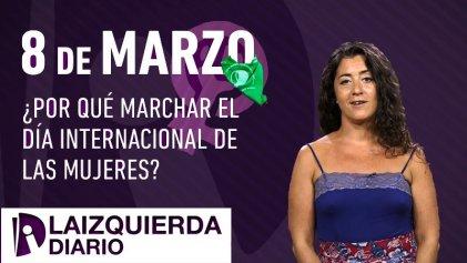 [Video] Día Internacional de las Mujeres: sobran los motivos para salir a las calles