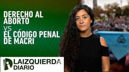 [Video] Claves: qué dice el Código Penal de Macri sobre el derecho al aborto