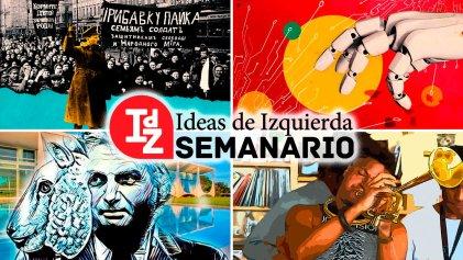 En IdZ: por qué leer a Trotsky hoy; tecnología y anticapitalismo, la curiosa popularidad de Bolsonaro, y más