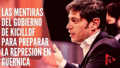Las mentiras del Gobierno de Kicillof para preparar la represión en Guernica